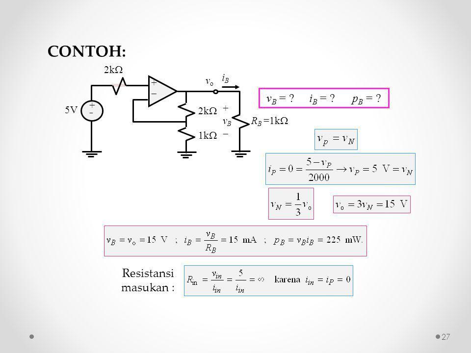 ++ ++ 2k  iBiB 5V 2k  1k  +vB+vB R B =1k  vovo Resistansi masukan : v B = .