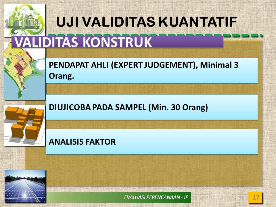 EVALUASI PERENCANAAN - JP UJI VALIDITAS KUANTATIF 17 VALIDITAS KONSTRUK PENDAPAT AHLI (EXPERT JUDGEMENT), Minimal 3 Orang.