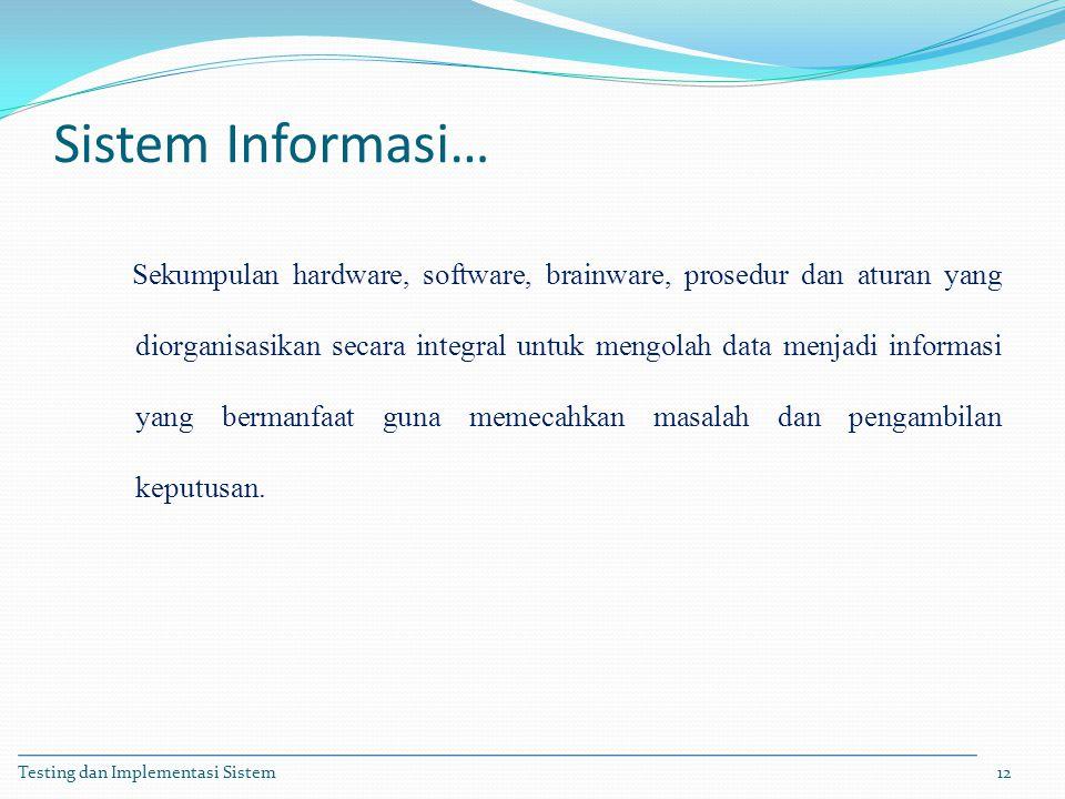 Sistem Informasi… Sekumpulan hardware, software, brainware, prosedur dan aturan yang diorganisasikan secara integral untuk mengolah data menjadi infor