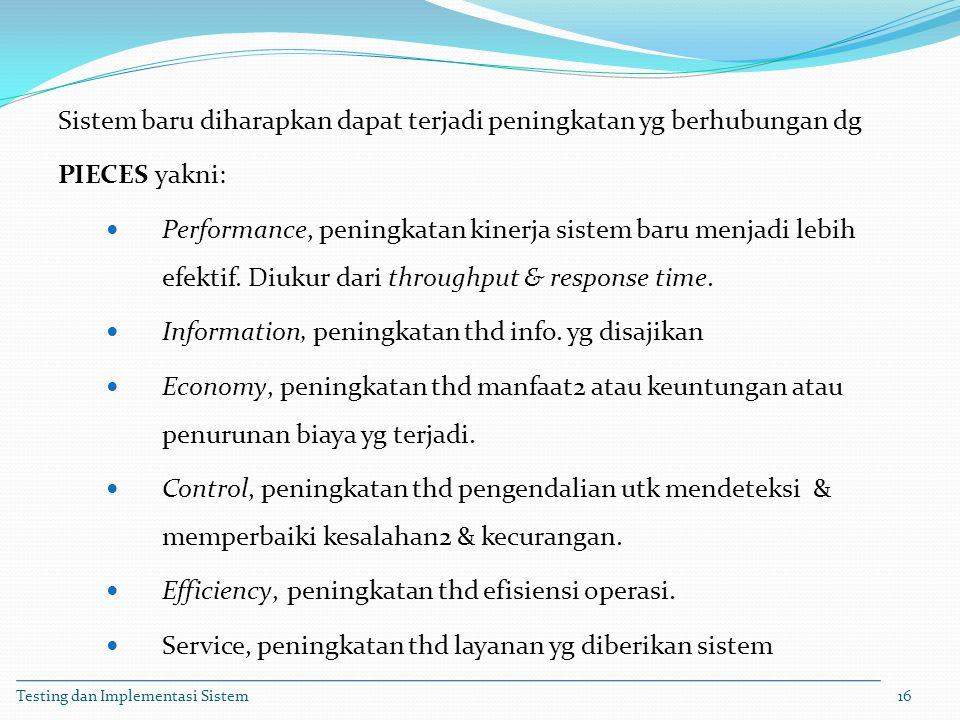 Sistem baru diharapkan dapat terjadi peningkatan yg berhubungan dg PIECES yakni: Performance, peningkatan kinerja sistem baru menjadi lebih efektif. D