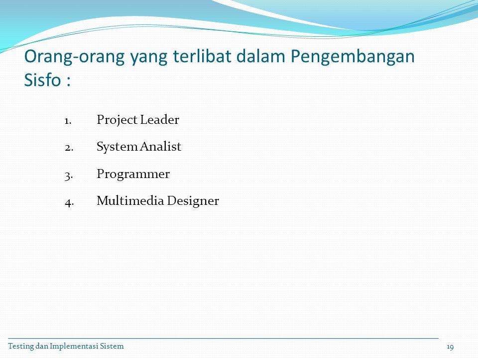Orang-orang yang terlibat dalam Pengembangan Sisfo : 1. Project Leader 2. System Analist 3. Programmer 4. Multimedia Designer Testing dan Implementasi
