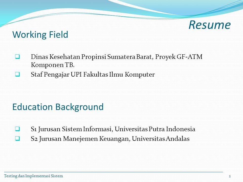 Working Field  Dinas Kesehatan Propinsi Sumatera Barat, Proyek GF-ATM Komponen TB.  Staf Pengajar UPI Fakultas Ilmu Komputer Testing dan Implementas