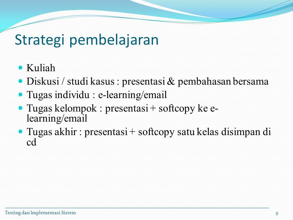 Strategi pembelajaran Kuliah Diskusi / studi kasus : presentasi & pembahasan bersama Tugas individu : e-learning/email Tugas kelompok : presentasi + s