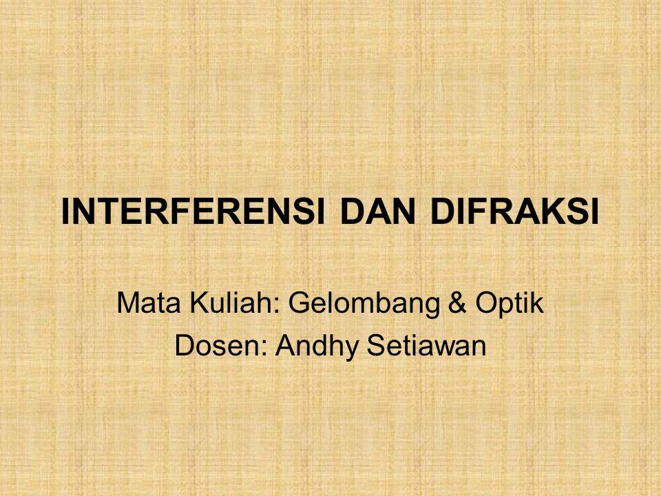 Mata Kuliah: Gelombang & Optik Dosen: Andhy Setiawan INTERFERENSI DAN DIFRAKSI