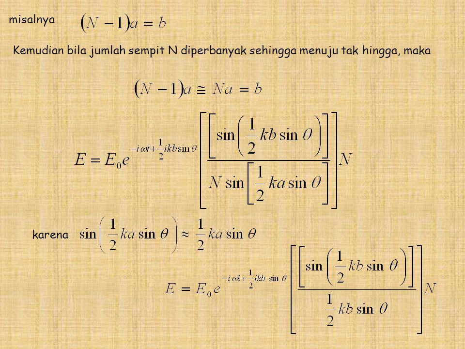 Kemudian bila jumlah sempit N diperbanyak sehingga menuju tak hingga, maka karena misalnya