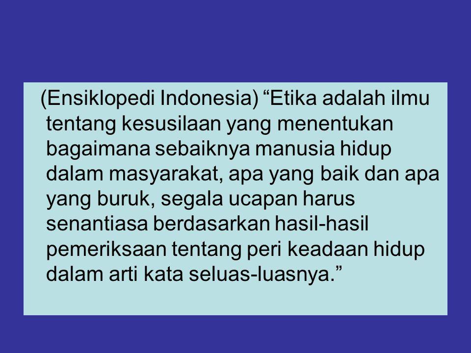 """(Ensiklopedi Indonesia) """"Etika adalah ilmu tentang kesusilaan yang menentukan bagaimana sebaiknya manusia hidup dalam masyarakat, apa yang baik dan ap"""