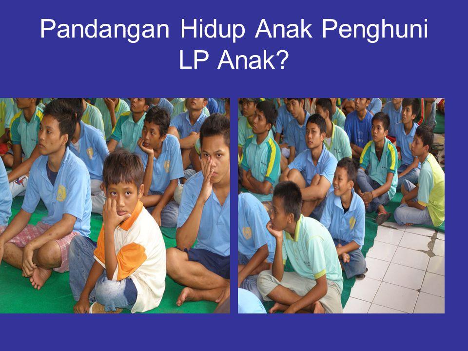 Pandangan Hidup Anak Penghuni LP Anak?