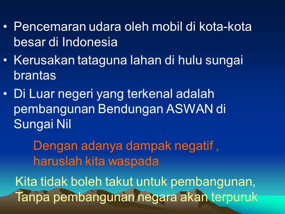 Pencemaran udara oleh mobil di kota-kota besar di Indonesia Kerusakan tataguna lahan di hulu sungai brantas Di Luar negeri yang terkenal adalah pemban