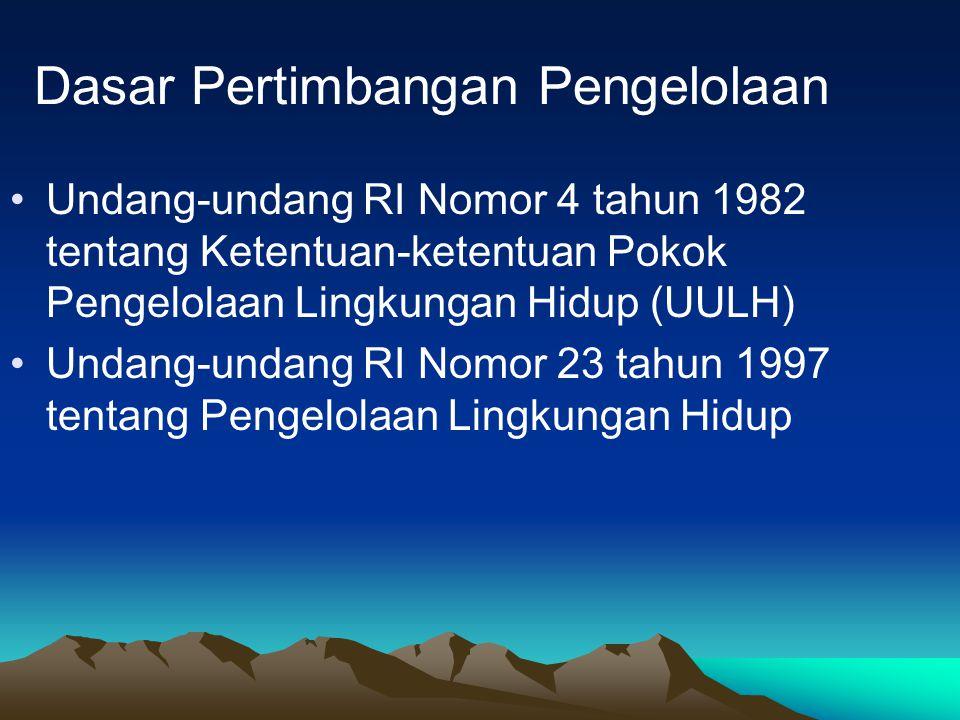 Dasar Pertimbangan Pengelolaan Undang-undang RI Nomor 4 tahun 1982 tentang Ketentuan-ketentuan Pokok Pengelolaan Lingkungan Hidup (UULH) Undang-undang