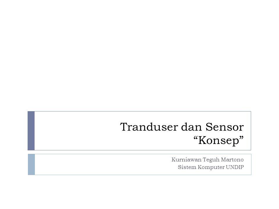 Persyaratan umum sensor dan tranduser  Menurut D Sharon 1982 :  Linearitas  Sensitivitas  Respon time (tanggapan terhadap waktu)  Yayan I,B 1998 :  Ukuran fisik  Akurat.