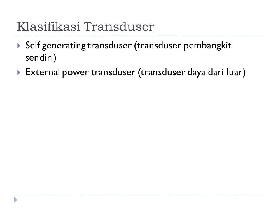 Klasifikasi Transduser  Self generating transduser (transduser pembangkit sendiri)  External power transduser (transduser daya dari luar)