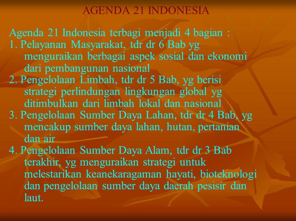 AGENDA 21 INDONESIA Agenda 21 Indonesia terbagi menjadi 4 bagian : 1. Pelayanan Masyarakat, tdr dr 6 Bab yg menguraikan berbagai aspek sosial dan ekon