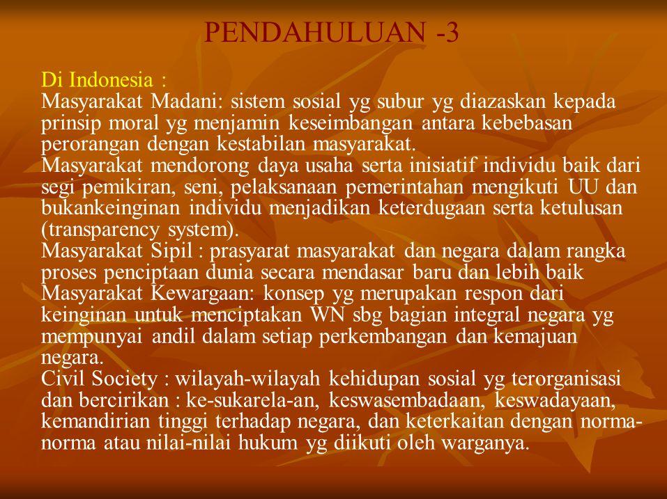 PENDAHULUAN -3 Di Indonesia : Masyarakat Madani: sistem sosial yg subur yg diazaskan kepada prinsip moral yg menjamin keseimbangan antara kebebasan pe
