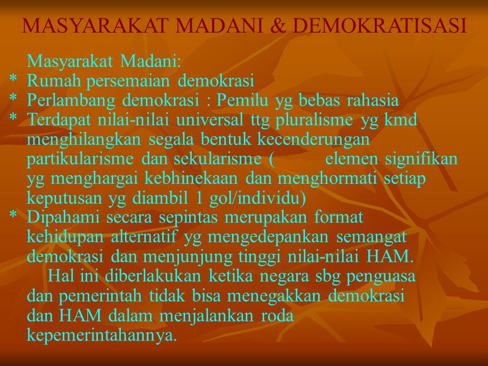 MASYARAKAT MADANI & DEMOKRATISASI Masyarakat Madani: *Rumah persemaian demokrasi *Perlambang demokrasi : Pemilu yg bebas rahasia *Terdapat nilai-nilai
