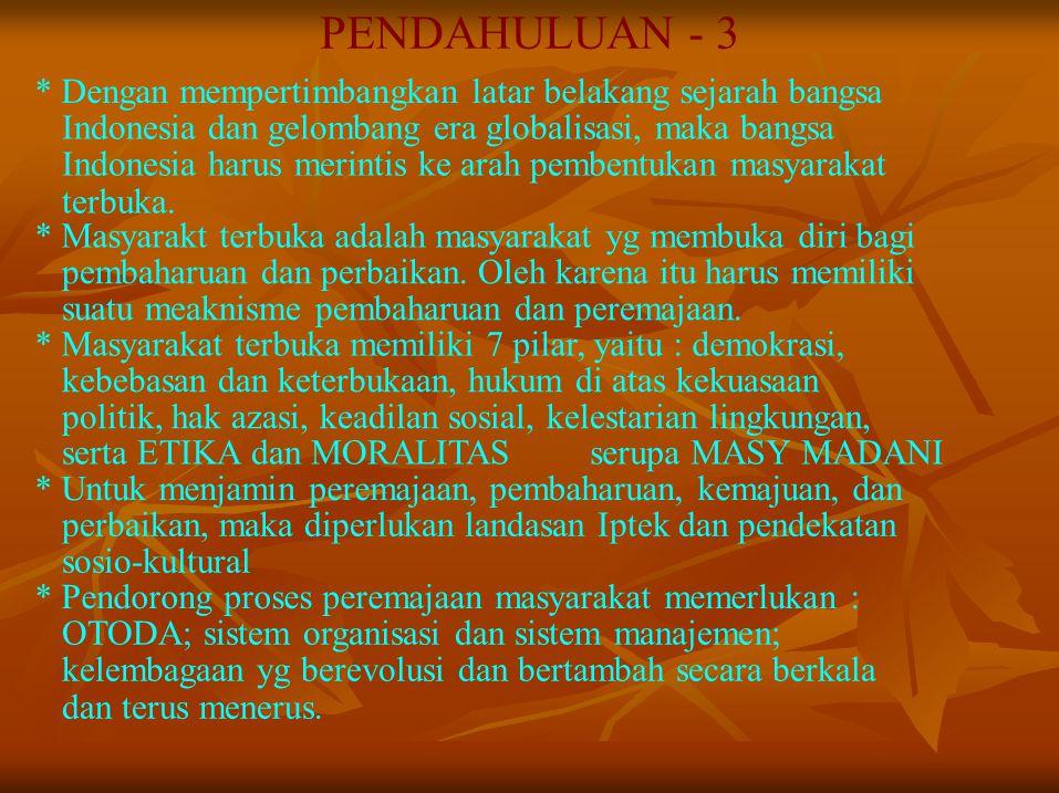 PENDAHULUAN - 3 * Dengan mempertimbangkan latar belakang sejarah bangsa Indonesia dan gelombang era globalisasi, maka bangsa Indonesia harus merintis