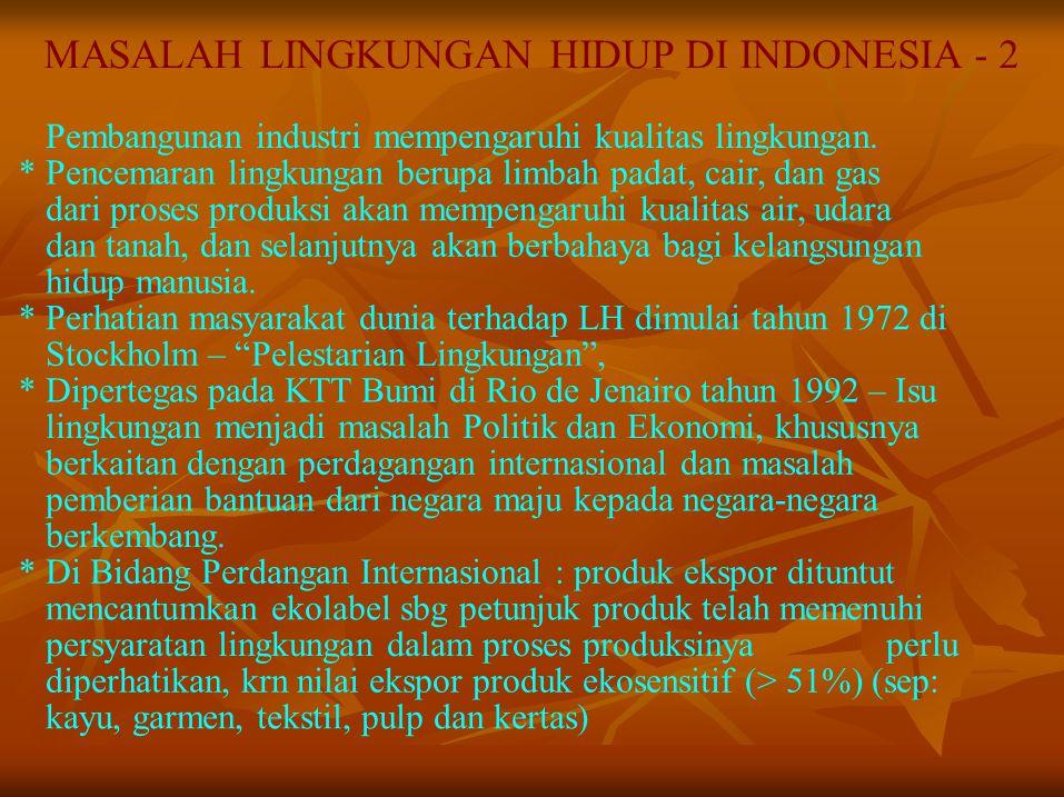 MASALAH LINGKUNGAN HIDUP DI INDONESIA - 2 Pembangunan industri mempengaruhi kualitas lingkungan. *Pencemaran lingkungan berupa limbah padat, cair, dan