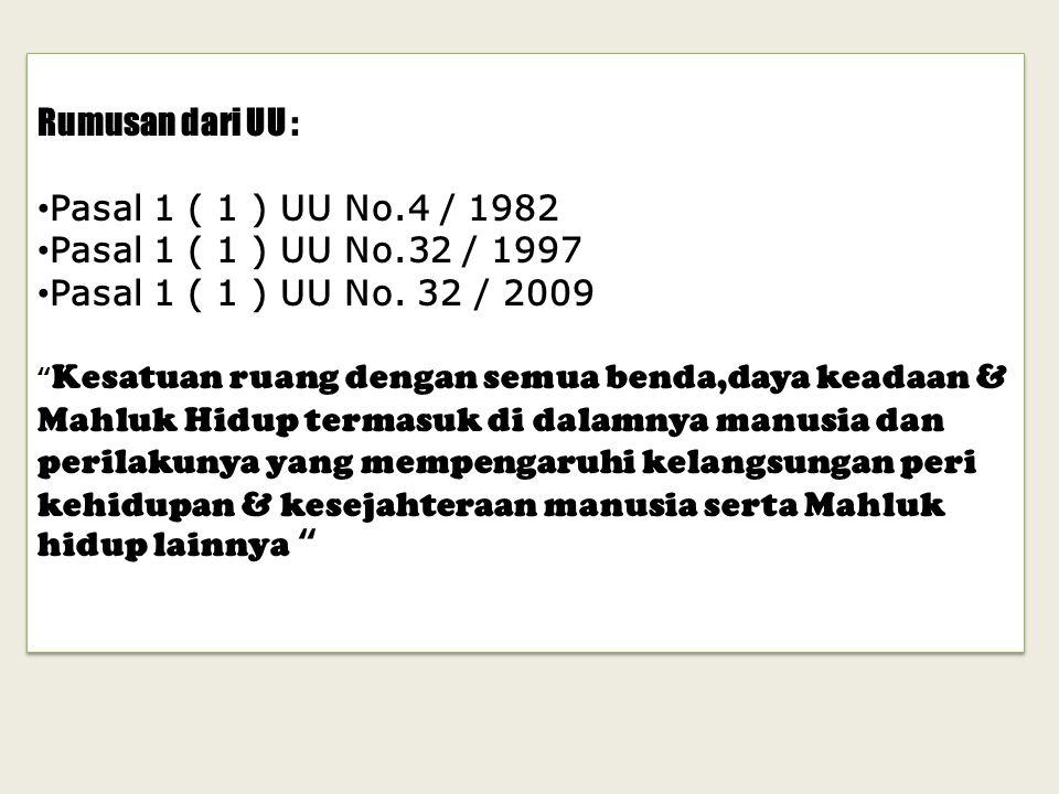 Rumusan dari UU : Pasal 1 ( 1 ) UU No.4 / 1982 Pasal 1 ( 1 ) UU No.32 / 1997 Pasal 1 ( 1 ) UU No.