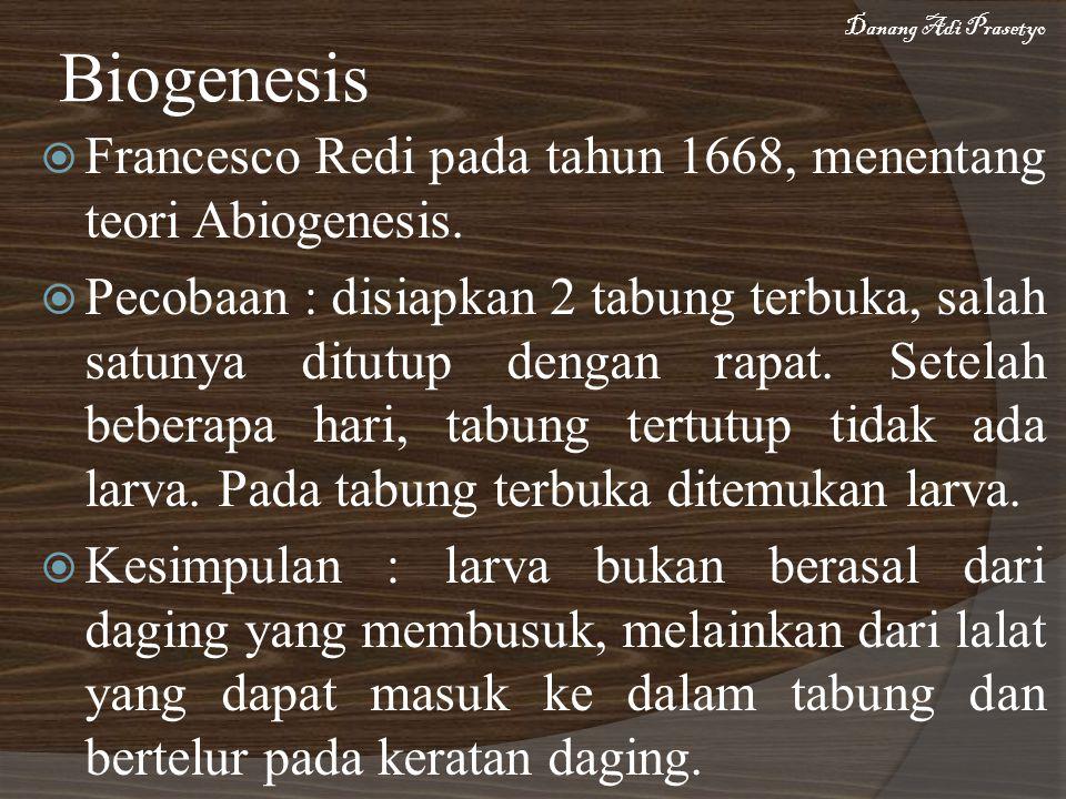  Francesco Redi pada tahun 1668, menentang teori Abiogenesis.  Pecobaan : disiapkan 2 tabung terbuka, salah satunya ditutup dengan rapat. Setelah be