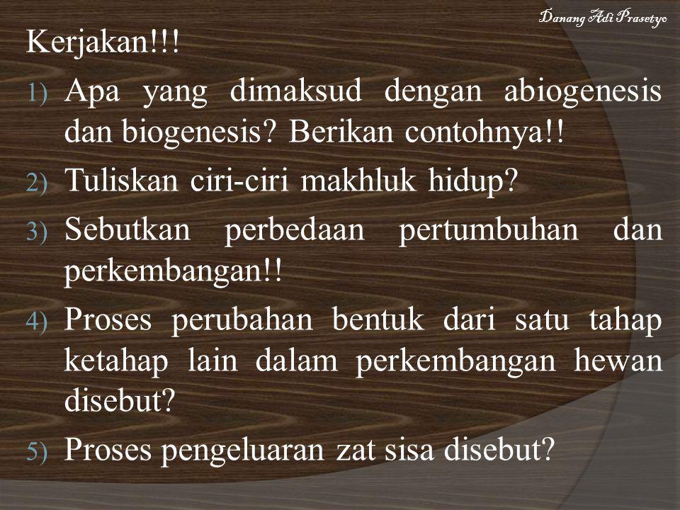 Kerjakan!!! 1) Apa yang dimaksud dengan abiogenesis dan biogenesis? Berikan contohnya!! 2) Tuliskan ciri-ciri makhluk hidup? 3) Sebutkan perbedaan per