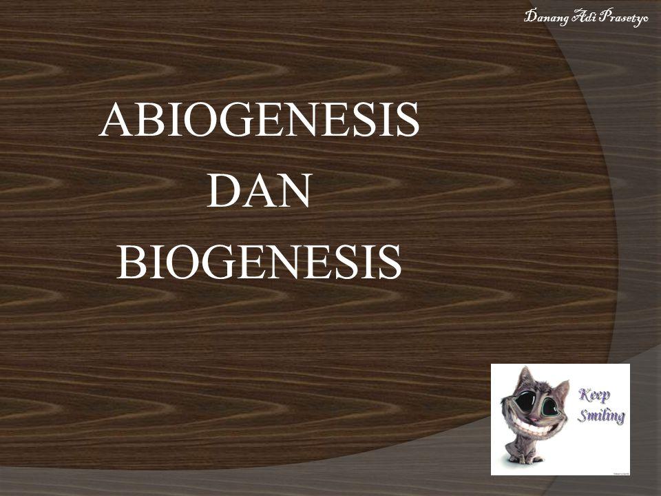 ABIOGENESIS DAN BIOGENESIS Danang Adi Prasetyo