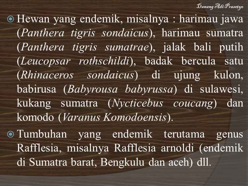  Hewan yang endemik, misalnya : harimau jawa (Panthera tigris sondaicus), harimau sumatra (Panthera tigris sumatrae), jalak bali putih (Leucopsar rot