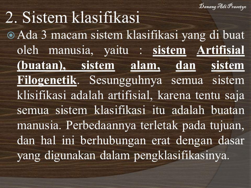 Ada 3 macam sistem klasifikasi yang di buat oleh manusia, yaitu : sistem Artifisial (buatan), sistem alam, dan sistem Filogenetik.