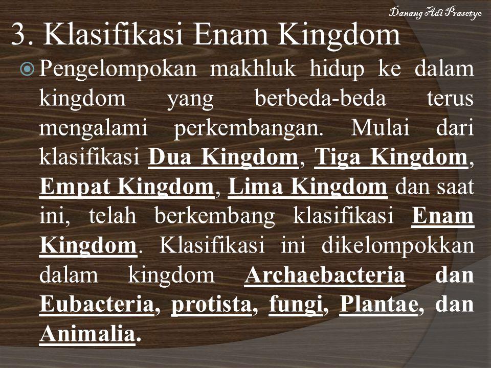  Pengelompokan makhluk hidup ke dalam kingdom yang berbeda-beda terus mengalami perkembangan. Mulai dari klasifikasi Dua Kingdom, Tiga Kingdom, Empat