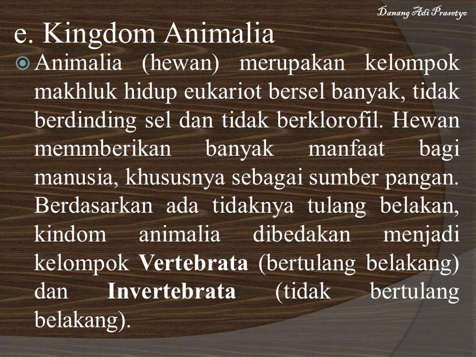  Animalia (hewan) merupakan kelompok makhluk hidup eukariot bersel banyak, tidak berdinding sel dan tidak berklorofil.