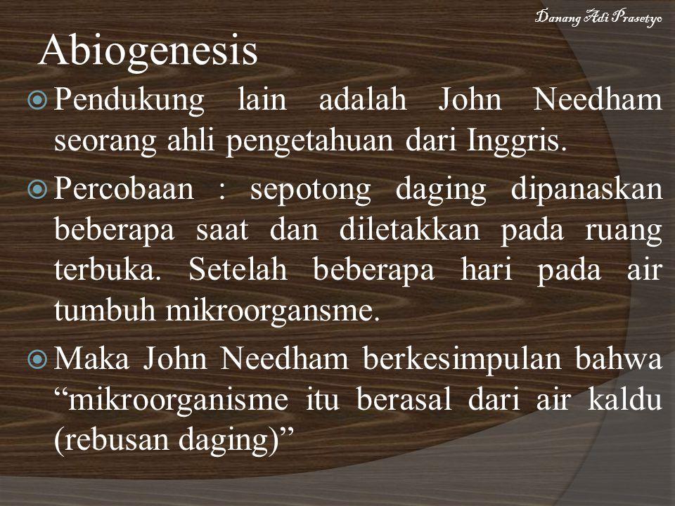  Pendukung lain adalah John Needham seorang ahli pengetahuan dari Inggris.  Percobaan : sepotong daging dipanaskan beberapa saat dan diletakkan pada