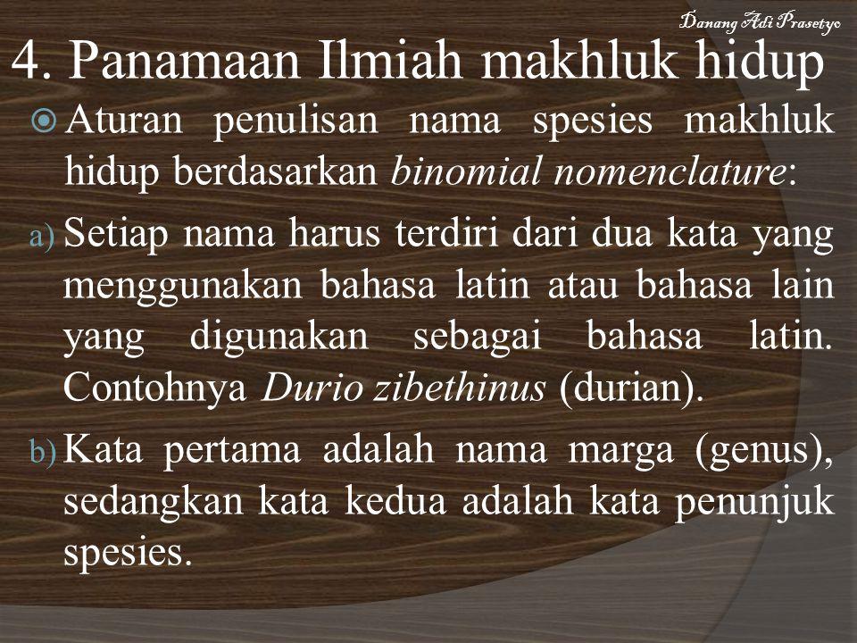 4. Panamaan Ilmiah makhluk hidup  Aturan penulisan nama spesies makhluk hidup berdasarkan binomial nomenclature: a) Setiap nama harus terdiri dari du