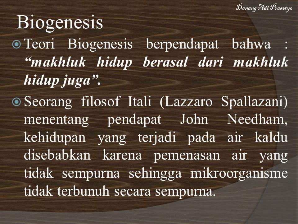 """ Teori Biogenesis berpendapat bahwa : """"makhluk hidup berasal dari makhluk hidup juga"""".  Seorang filosof Itali (Lazzaro Spallazani) menentang pendapa"""