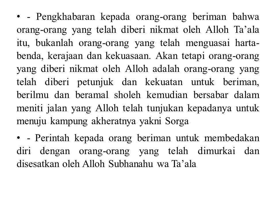- Pengkhabaran kepada orang-orang beriman bahwa orang-orang yang telah diberi nikmat oleh Alloh Ta'ala itu, bukanlah orang-orang yang telah menguasai