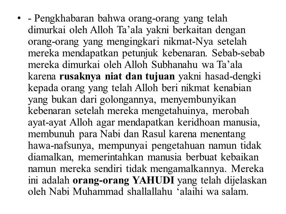 - Pengkhabaran bahwa orang-orang yang telah dimurkai oleh Alloh Ta'ala yakni berkaitan dengan orang-orang yang mengingkari nikmat-Nya setelah mereka m