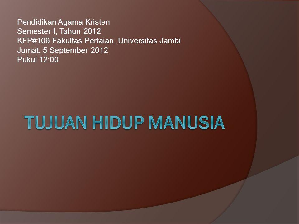 Pendidikan Agama Kristen Semester I, Tahun 2012 KFP#106 Fakultas Pertaian, Universitas Jambi Jumat, 5 September 2012 Pukul 12:00