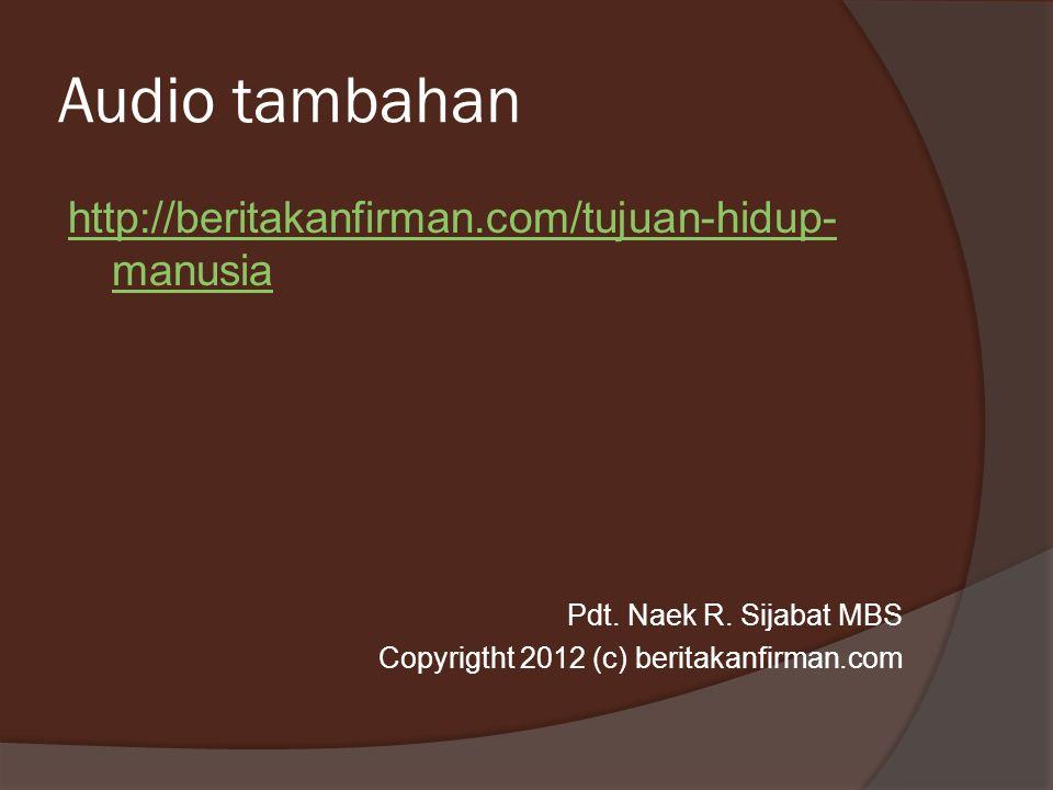 Audio tambahan http://beritakanfirman.com/tujuan-hidup- manusia Pdt. Naek R. Sijabat MBS Copyrigtht 2012 (c) beritakanfirman.com