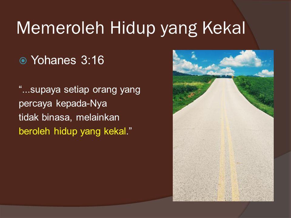 """Memeroleh Hidup yang Kekal  Yohanes 3:16 """"...supaya setiap orang yang percaya kepada-Nya tidak binasa, melainkan beroleh hidup yang kekal."""""""