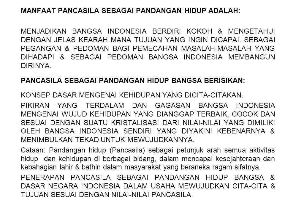 MANFAAT PANCASILA SEBAGAI PANDANGAN HIDUP ADALAH: MENJADIKAN BANGSA INDONESIA BERDIRI KOKOH & MENGETAHUI DENGAN JELAS KEARAH MANA TUJUAN YANG INGIN DI