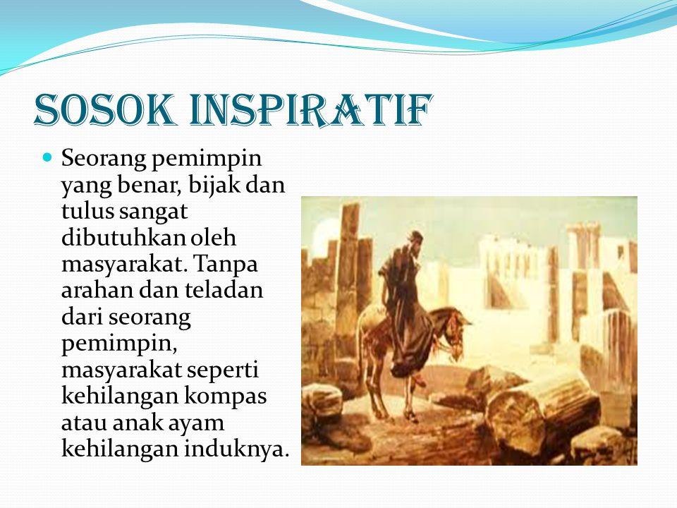 Sosok Inspiratif Seorang pemimpin yang benar, bijak dan tulus sangat dibutuhkan oleh masyarakat. Tanpa arahan dan teladan dari seorang pemimpin, masya