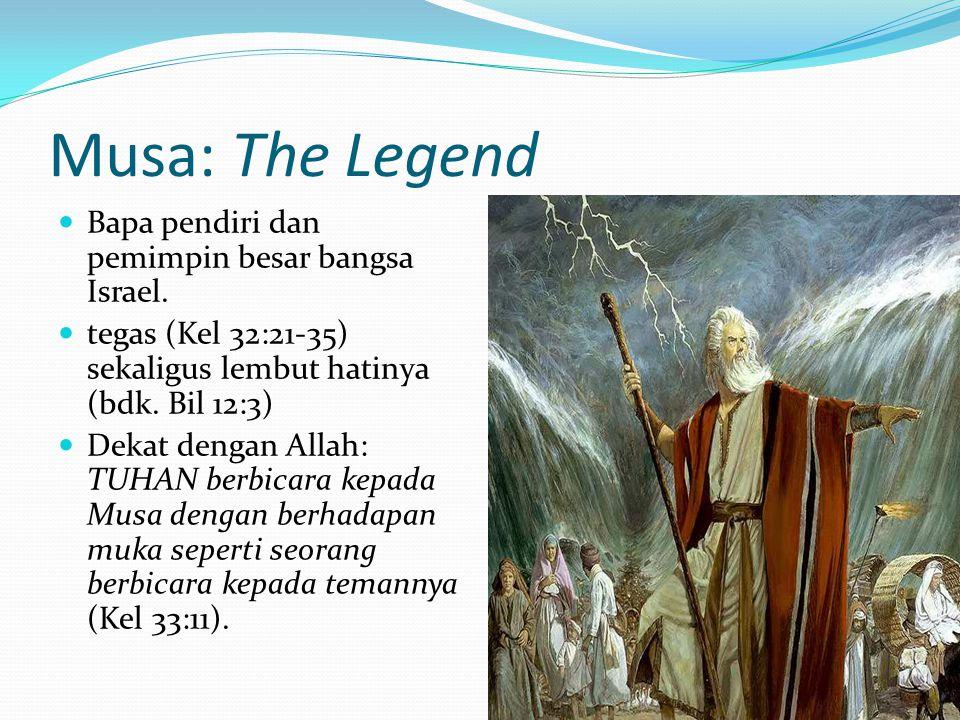 Musa: The Legend Bapa pendiri dan pemimpin besar bangsa Israel. tegas (Kel 32:21-35) sekaligus lembut hatinya (bdk. Bil 12:3) Dekat dengan Allah: TUHA