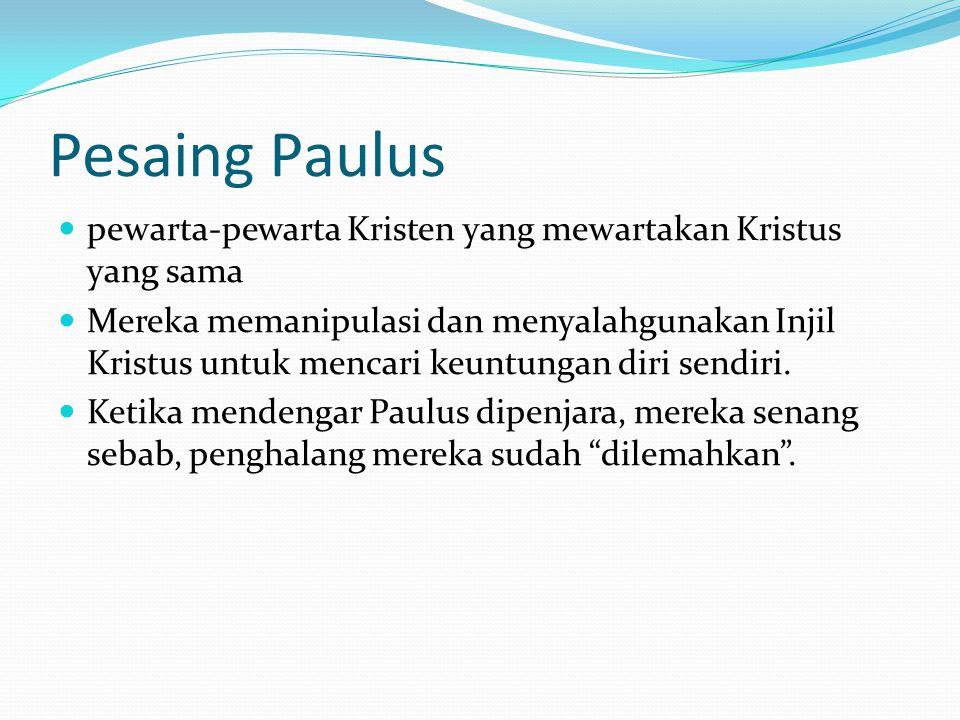 Pesaing Paulus pewarta-pewarta Kristen yang mewartakan Kristus yang sama Mereka memanipulasi dan menyalahgunakan Injil Kristus untuk mencari keuntunga