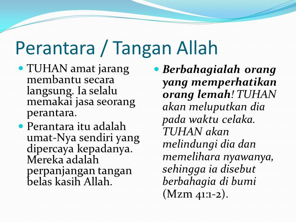 Perantara / Tangan Allah TUHAN amat jarang membantu secara langsung. Ia selalu memakai jasa seorang perantara. Perantara itu adalah umat-Nya sendiri y