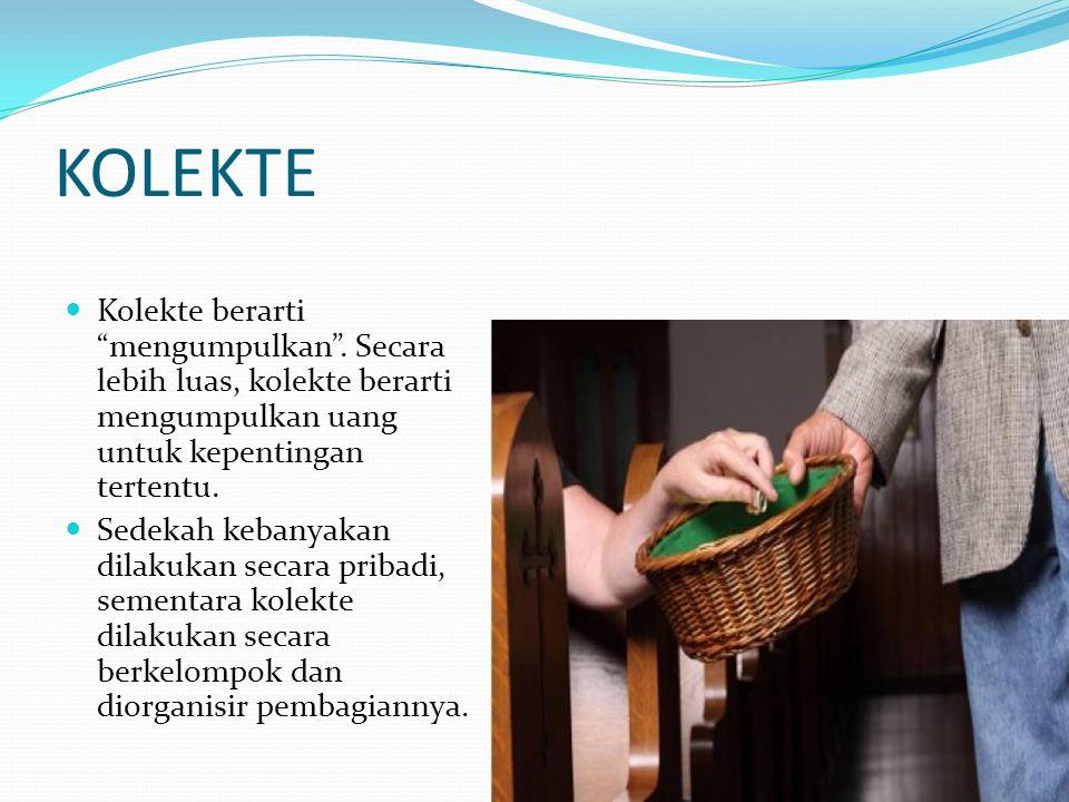 """KOLEKTE Kolekte berarti """"mengumpulkan"""". Secara lebih luas, kolekte berarti mengumpulkan uang untuk kepentingan tertentu. Sedekah kebanyakan dilakukan"""