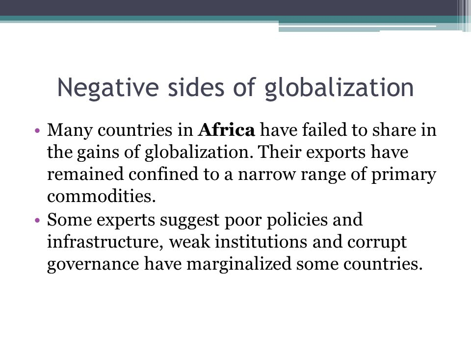 Negative sides of globalization Many countries in Africa have failed to share in the gains of globalization.
