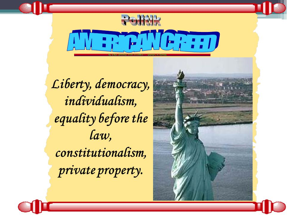 Liberty, democracy, individualism, equality before the law, constitutionalism, private property.