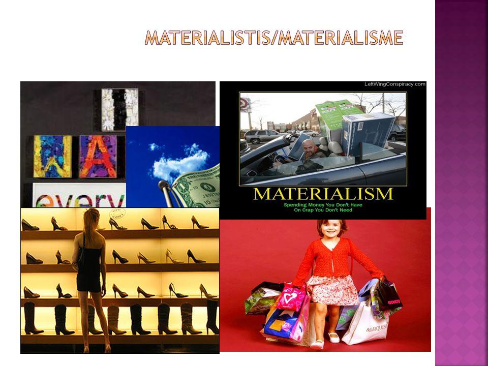  Segala aktivitas hidup manusia diarahkan pada harta benda, uang, dan benda-benda berharga serta mengesampingkan nilai kerohanian