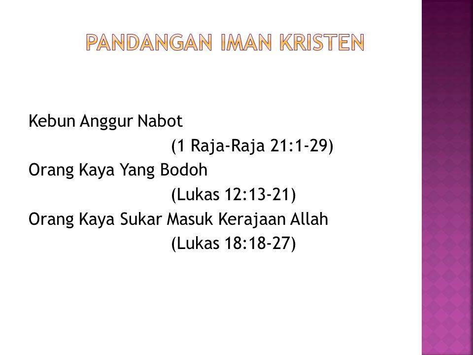 Kebun Anggur Nabot (1 Raja-Raja 21:1-29) Orang Kaya Yang Bodoh (Lukas 12:13-21) Orang Kaya Sukar Masuk Kerajaan Allah (Lukas 18:18-27)