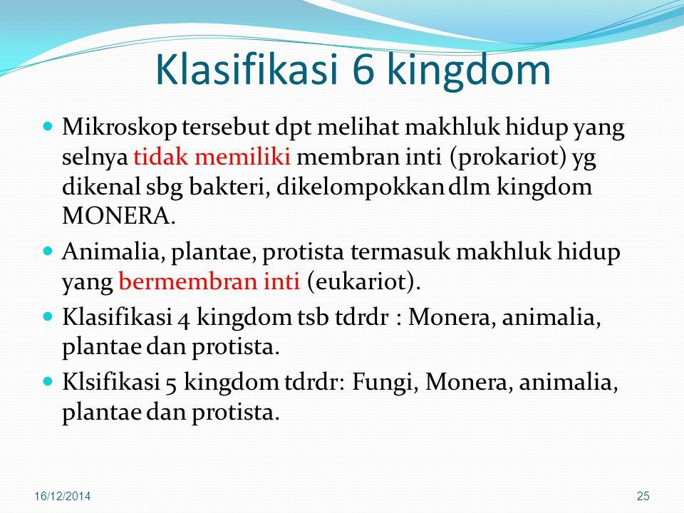 Klasifikasi 6 kingdom Mikroskop tersebut dpt melihat makhluk hidup yang selnya tidak memiliki membran inti (prokariot) yg dikenal sbg bakteri, dikelom