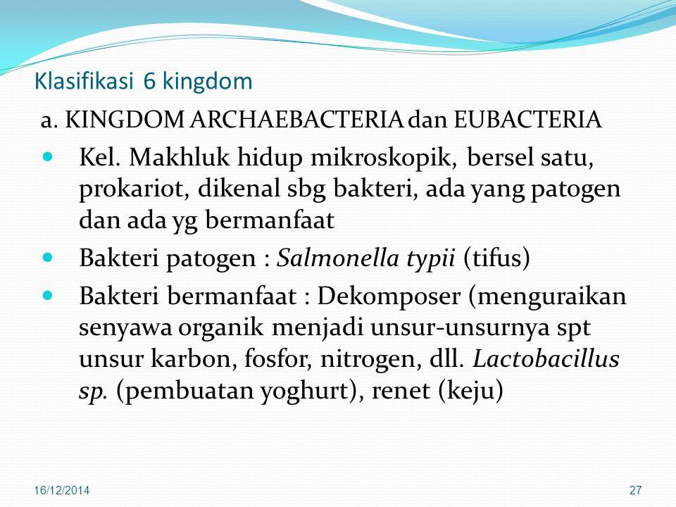 Klasifikasi 6 kingdom a. KINGDOM ARCHAEBACTERIA dan EUBACTERIA Kel. Makhluk hidup mikroskopik, bersel satu, prokariot, dikenal sbg bakteri, ada yang p