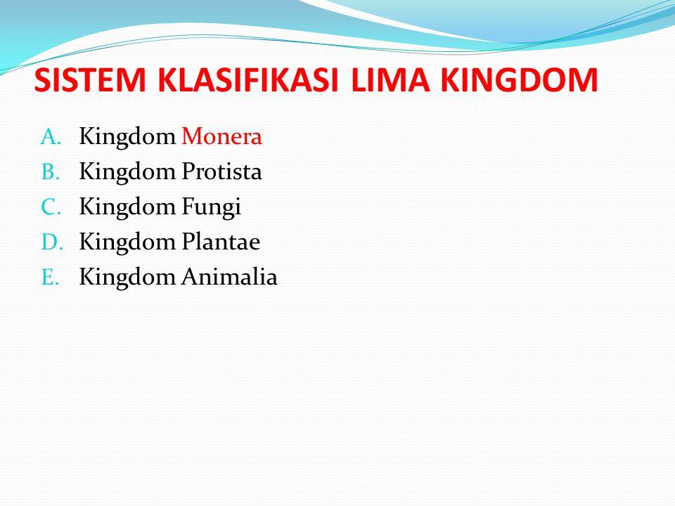 SISTEM KLASIFIKASI LIMA KINGDOM A. Kingdom Monera B. Kingdom Protista C. Kingdom Fungi D. Kingdom Plantae E. Kingdom Animalia