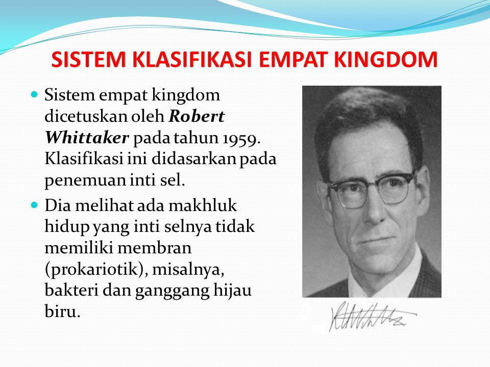 SISTEM KLASIFIKASI EMPAT KINGDOM Sistem empat kingdom dicetuskan oleh Robert Whittaker pada tahun 1959. Klasifikasi ini didasarkan pada penemuan inti